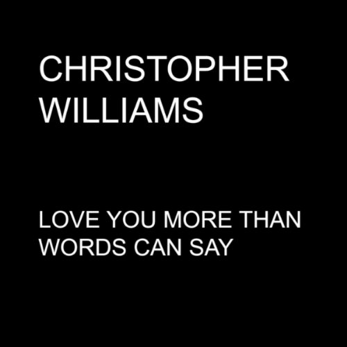 Love You More Than Words Can Say By Christopher Williams
