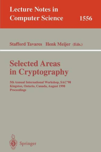 Selected Areas in Cryptography: 5th Annual International Workshop, SAC'98, Kingston, Ontario, Canada, August 17-18, 1998, Proceedings (Lecture Notes in Computer Science)
