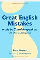 Great English Mistakes made by Spanish-speakers: Made by Spanish-speakers Paperback