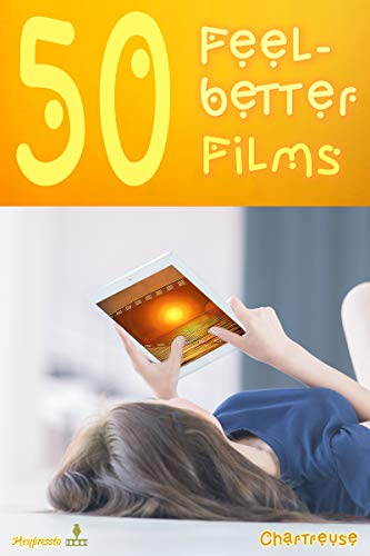Chartreuse Body - 50 Feel-better Films (The Feel-better Collections Book 1)