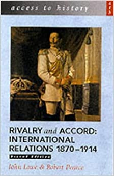 Book Access to History: Rivalry and Accord - International Relations 1870-1914, 2nd Edition by John Lowe (28-Dec-2001)
