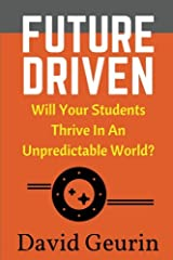 Future Driven: Will Your Students Thrive In An Unpredictable World? Paperback
