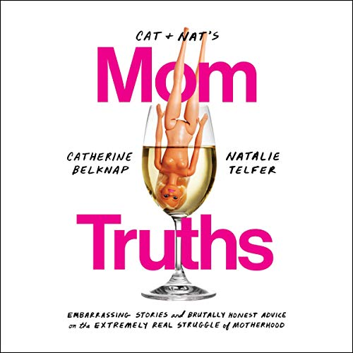 Pdf Humor Cat and Nat's Mom Truths: Embarrassing Stories and Brutally Honest Advice on the Extremely Real Struggle of Motherhood