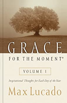 Grace for the Moment: Inspirational Thoughts for Each Day of the Year by [Lucado, Max]