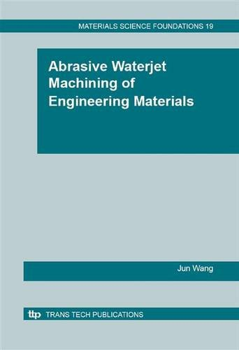 Abrasive Waterjet Machining of Engineering Materials (Materials Science Foundations)