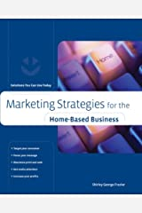 Marketing Strategies for the Home-Based Business: Solutions You Can Use Today (Home-Based Business Series) Paperback
