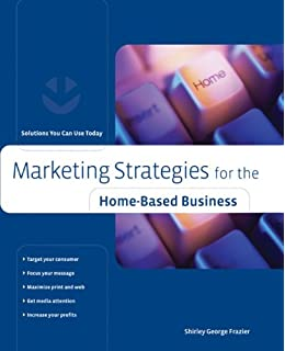 Marketing Strategies for the Home-based Business,  2nd (Home-Based Business Series)