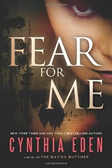 Fear For Me: A Novel of the Bayou Butcher by [Eden, Cynthia]