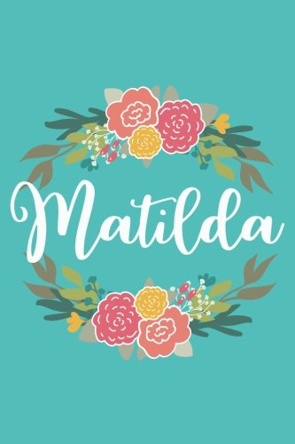 Download Matilda: 6x9 Lined Writing Notebook Journal with Personalized Name, 120 Pages – Pink & Yellow Flowers on Teal Blue with Family Quote, Perfect Gift for ... of School Teacher's Gift, or Other Holidays ebook