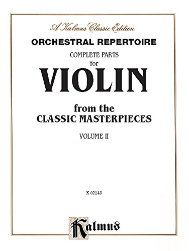 Orchestral Repertoire Complete Parts for Violin from the Classic Masterpieces, Vol 2 (Kalmus ()