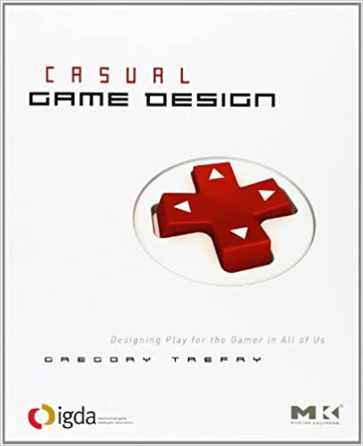 Amazon Com Casual Game Design Designing Play For The Gamer In All Of Us 9780123749536 Gregory Trefry Books