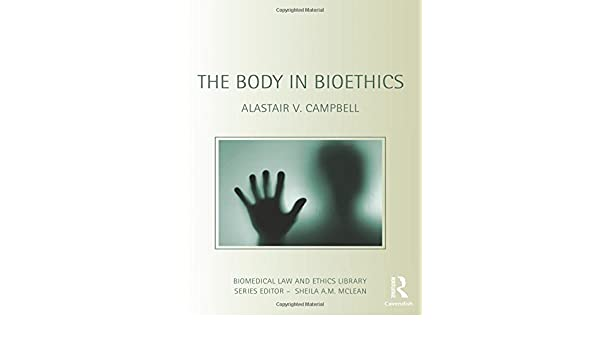 The Body in Bioethics (Biomedical Law and Ethics Library)