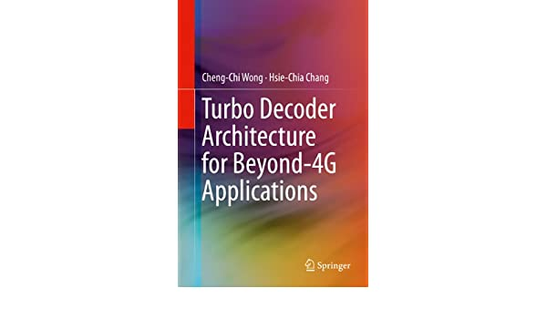 Amazon.com: Turbo Decoder Architecture for Beyond-4G Applications eBook: Cheng-Chi Wong, Hsie-Chia Chang: Kindle Store