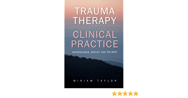 Trauma therapy and clinical practice neuroscience gestalt and the trauma therapy and clinical practice neuroscience gestalt and the body miriam taylor 9780335263097 amazon books fandeluxe Image collections