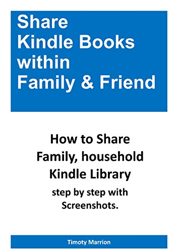 Share Books within   Family & Friend: How to Share Family Kindle Library (Loan Books From My Kindle Library)