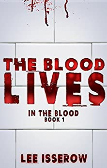 The Blood Lives (In The Blood Book 1) by [Isserow, Lee]