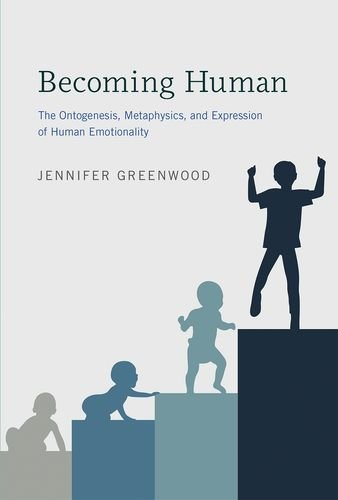 Becoming Human: The Ontogenesis, Metaphysics, and Expression of Human Emotionality (Life and Mind: Philosophical Issues in Biology and Psychology) PDF