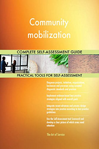 Community mobilization All-Inclusive Self-Assessment - More than 660 Success Criteria, Instant Visual Insights, Comprehensive Spreadsheet Dashboard, Auto-Prioritized for Quick Results