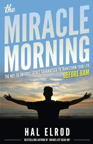 The Miracle Morning: The Not-So-Obvious Secret Guaranteed to Transform Your Life (Before 8AM) (Energy Management Best Practices)