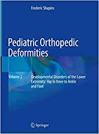 Pediatric Orthopedic Deformities, Volume 2: Developmental Disorders of the Lower Extremity: Hip to Knee to Ankle and Foot