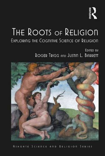 The Roots of Religion: Exploring the Cognitive Science of Religion (Routledge Science and Religion Series)
