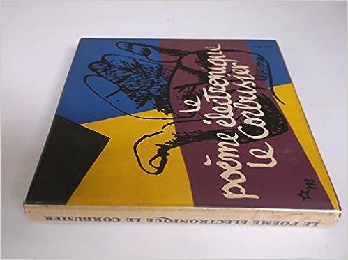 Le Poeme Electronique Le Corbusier Amazoncouk Le