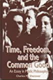 Time, Freedom, and the Common Good : An Essay in Public Philosophy, Sherover, Charles M., 0791401782