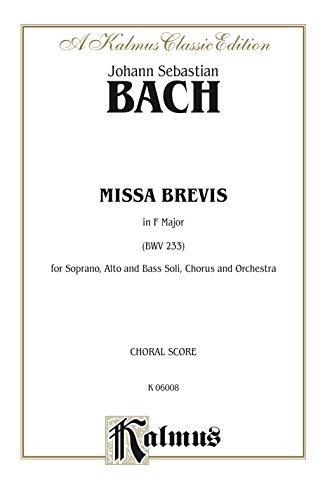 Missa Brevis in F Major (BWV 233): For SAB Solo, SATB Chorus/Choir and Orchestra (Choral Score) (Kalmus Edition)