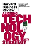 Harvard Business Review on Aligning Technology with Strategy (Harvard Business Review (Paperback))