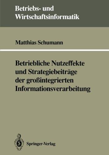 Betriebliche Nutzeffekte und Strategiebeiträge der großintegrierten Informationsverarbeitung (Betriebs- und Wirtschaftsinformatik) (German Edition) by Brand: Springer