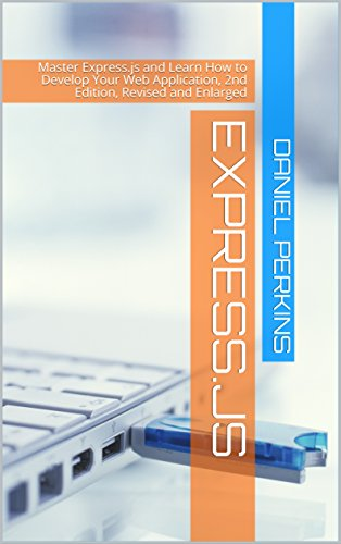 Express.js: Master Express.js and Learn How to Develop Your Web Application, 2nd Edition (Sept 2016), Revised and Enlarged (From Zero to Professional Book 4)