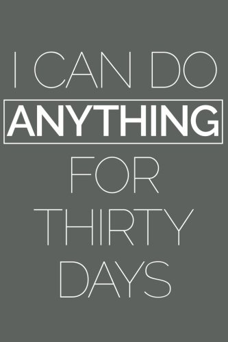 I Can Do Anything For Thirty Days: 6x9 Lined Writing Notebook Journal, 120 Pages – Charcoal Gray with Funny, Motivational 30 Day Challenge Quote, ... Workout, Graduation, Christmas, or Birthday PDF
