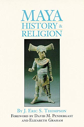 Maya History and Religion (Volume 99) (The Civilization of the American Indian Series)