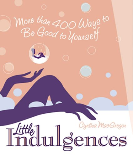 Little Indulgences: More Than 400 Ways to Be Good to Yourself