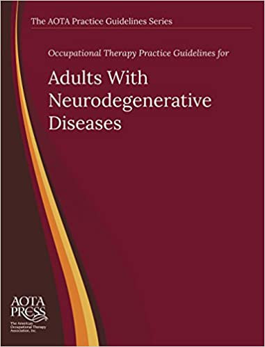 Occupational therapy practice guidelines for adults with occupational therapy practice guidelines for adults with neurodegenerative diseases the aota practice guidelines series fandeluxe Choice Image