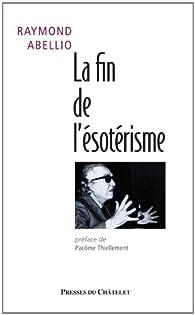 La fin de l'ésotérisme par Raymond Abellio