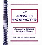 An American Methodology : An Inclusive Approach to Musical Literacy, Eisen, Ann and Robertson, Lamar, 1889967009