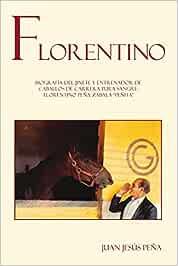 Florentino: Biografia Del Jinete Y Entrenador De Caballos De Carrera Pura Sangre Florentino Pena Zabala Penita