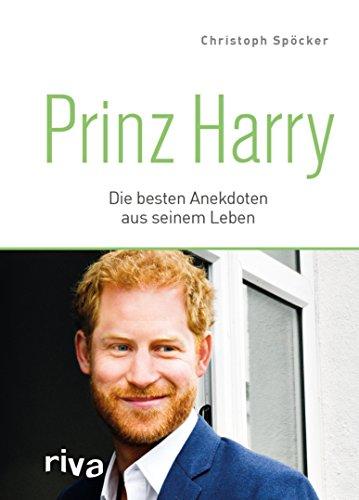Prinz Harry: Die besten Anekdoten aus seinem Leben (German Edition)
