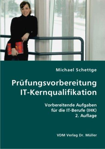 Prüfungsvorbereitung IT-Kernqualifikation: Vorbereitende Aufgaben für die IT-Berufe (IHK)