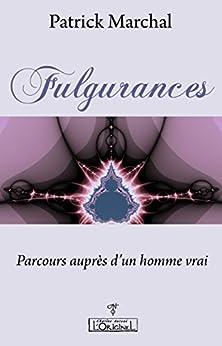 Fulgurances: Parcours auprès d'un homme vrai (French Edition) by [Marchal, Patrick]