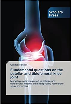 Book Fundamental questions on the patello- and tibiofemoral knee joint: Modelling methods related to patello- and tibiofemoral kinetics and sliding-rolling ratio under squat movement