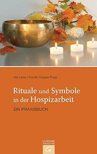 Rituale und Symbole in der Hospizarbeit: Ein Praxisbuch