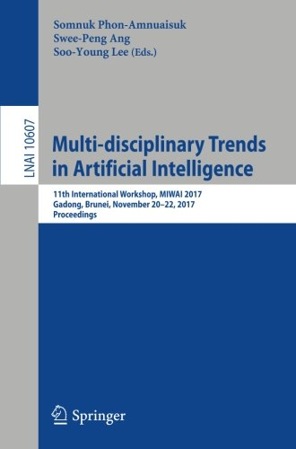 Multi-disciplinary Trends in Artificial Intelligence: 11th International Workshop, MIWAI 2017, Gadong, Brunei, November 20-22, 2017, Proceedings (Lecture Notes in Computer Science)