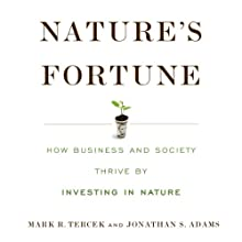 Nature's Fortune: How Business and Society Thrive by Investing in Nature Audiobook by Mark Tercek, Jonathan Adams Narrated by Clinton Wade