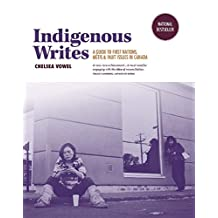 Indigenous Writes: A Guide to First Nations, Métis, and Inuit issues in Canada