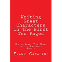 Writing Great Characters in the First Ten Pages (How to Adapt Your Novel into a Screenplay) (Volume 1)