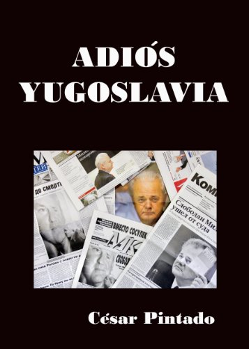 Descargar Libro Adiós Yugoslavia César Pintado