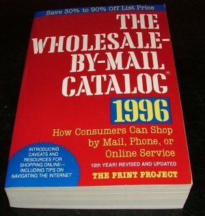 Wholesale-By-Mail Catalog 1996/How Consumers Can Shop by Mail, Phone, or Online Service: How Consumers Can Shop by Mail, Phone, or Online Service and Save 30% to 90% Off List Price (Serial) ()