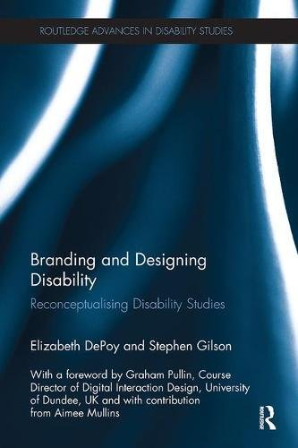 Branding and Designing Disability: Reconceptualising Disability Studies (Routledge Advances in Disability Studies)
